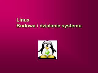 Linux  Budowa i działanie systemu