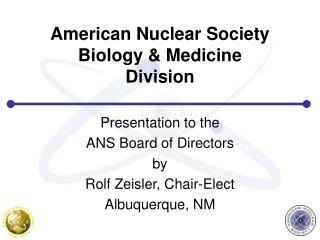 American Nuclear Society Biology & Medicine Division
