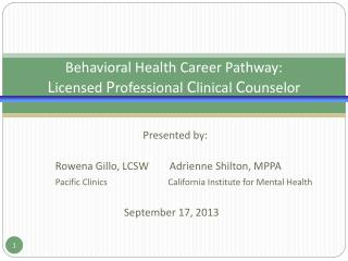 Behavioral Health Career Pathway: L icensed  P rofessional  C linical  C ounselor