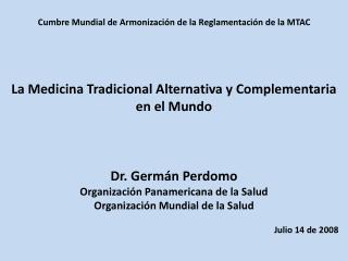 La Medicina Tradicional Alternativa y Complementaria en el Mundo Dr. Germ�n Perdomo