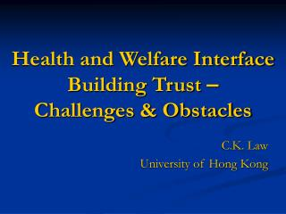 Health and Welfare Interface  Building Trust  � Challenges & Obstacles