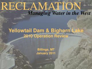 Yellowtail Dam & Bighorn Lake 2010 Operation Review  Billings, MT January 2011
