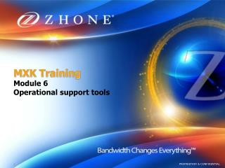 MXK Training Module 6 Operational support tools