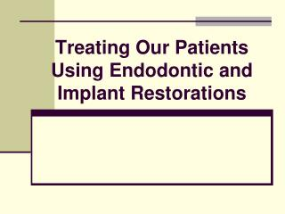 Treating Our Patients Using Endodontic and Implant Restorations