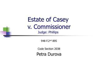 Estate of Casey  v. Commissioner Judge: Phillips