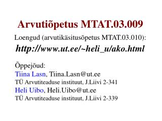 Õppejõud: Tiina Lasn , Tiina.Lasn@ut.ee TÜ Arvutiteaduse instituut, J.Liivi 2-341