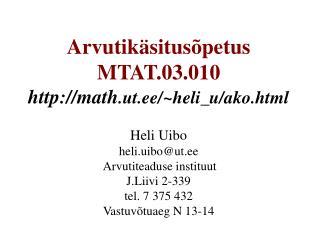 Arvutikäsitusõpetus MTAT.03.010 math .ut.ee/~heli_u/ako.html