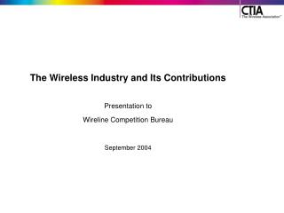 The Wireless Industry and Its Contributions Presentation to Wireline Competition Bureau