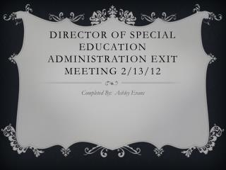 Director of Special Education Administration Exit Meeting 2/13/12