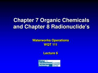 Chapter 7 Organic Chemicals and Chapter 8 Radionuclide's