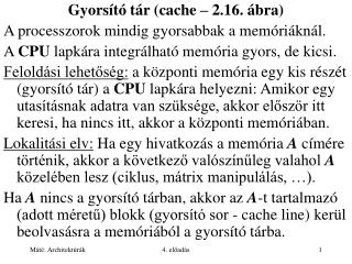 Gyorsító tár (cache – 2.16. ábra) A processzorok mindig gyorsabbak a memóriáknál.