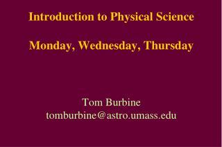 Introduction to Physical Science  Monday, Wednesday, Thursday    Tom Burbine tomburbineastro.umass