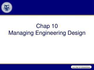 Chap 10  Managing Engineering Design