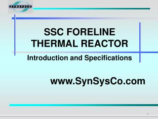 SSC FORELINE THERMAL REACTOR Introduction and Specifications