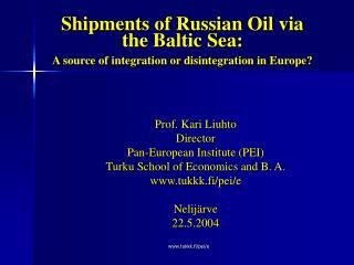 Prof. Kari Liuhto Director Pan-European Institute (PEI) Turku School of Economics and B. A.