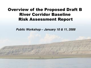 Overview of the Proposed Draft B  River Corridor Baseline  Risk Assessment Report