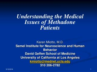 Understanding the Medical Issues of Methadone Patients  Karen Miotto, M.D. Semel Institute for Neuroscience and Human Be