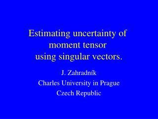 Estimating uncertainty of moment tensor  using singular vectors .