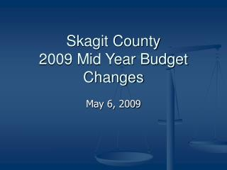 Skagit County 2009 Mid Year Budget Changes