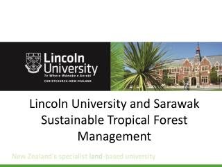 Lincoln University and Sarawak Sustainable Tropical Forest Management