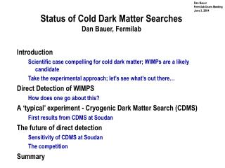 Status of Cold Dark Matter Searches Dan Bauer, Fermilab
