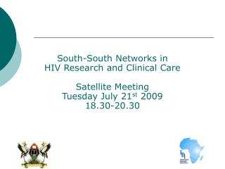 South-South Networks in  HIV Research and Clinical Care Satellite Meeting Tuesday July 21 st  2009