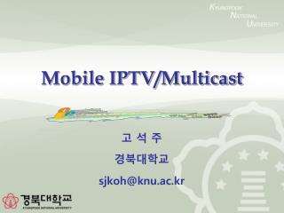 Mobile IPTV/Multicast
