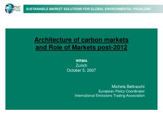 Architecture of carbon markets and Role of Markets post-2012 WRMA Zurich October 5,  200 7