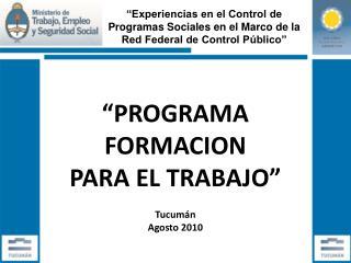 """""""PROGRAMA FORMACION  PARA EL TRABAJO"""" Tucumán Agosto 2010"""