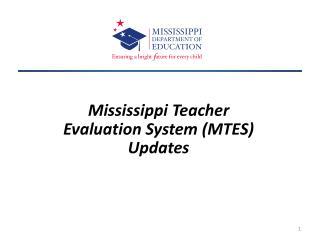 Mississippi Teacher Evaluation System (MTES) Updates
