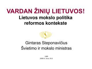 VARDAN ŽINIŲ LIETUVOS ! Lietuvos mokslo politika reformos kontekste