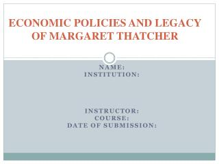 ECONOMIC POLICIES AND LEGACY OF MARGARET THATCHER