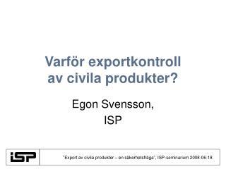 Varför exportkontroll  av civila produkter?