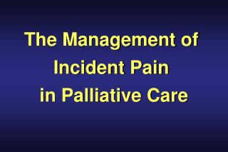 The Management of  Incident Pain  in Palliative Care