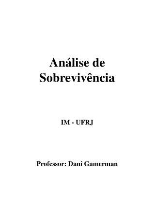 Análise de Sobrevivência IM - UFRJ Professor: Dani Gamerman