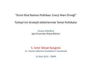 """""""Kısmi İthal İkamesi Politikası: Enerji Alanı Örneği"""""""