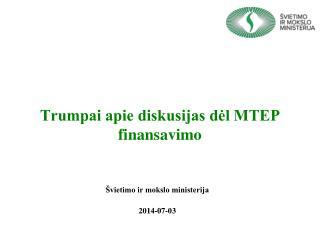 Trumpai apie diskusijas dėl MTEP  finansavimo