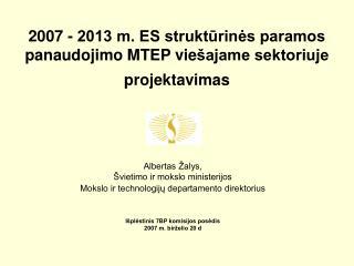 2007 - 2013 m. ES struktūrinės paramos panaudojim o MTEP vie šajame sektoriuje projektavimas