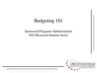 Budgeting 101 Sponsored Programs Administration 2012 Research Seminar Series