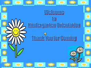 Welcome to Kindergarten Orientation Thank You for Coming