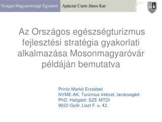 Printz-Markó Erzsébet NYME-AK, Turizmus Intézet, tanársegéd PhD. Hallgató: SZE-MTDI