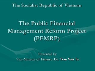 The Socialist Republic of Vietnam The Public Financial Management Reform Project (PFMRP)