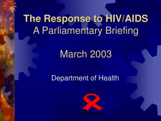 The Response to HIV/AIDS A Parliamentary Briefing March 2003