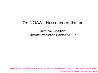 On NOAA's Hurricane outlooks  Muthuvel Chelliah Climate Prediction Center/NCEP