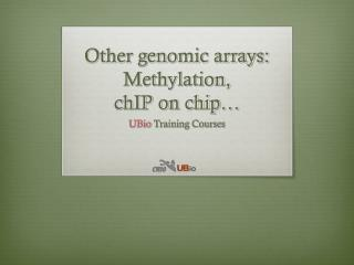 Other genomic arrays: Methylation,  chIP on chip