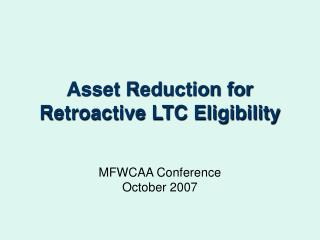 Asset Reduction for Retroactive LTC Eligibility