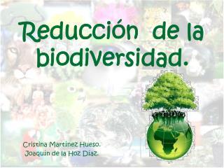 Reducción  de la biodiversidad.