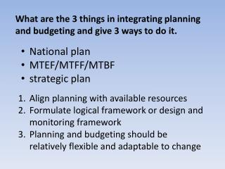 What are the 3 things in integrating planning and budgeting and give 3 ways to do it.
