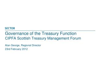 Governance of the Treasury Function CIPFA Scottish Treasury Management Forum