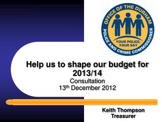 Help us to shape our budget for 2013/14  Consultation  13 th  December 2012